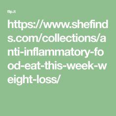 https://www.shefinds.com/collections/anti-inflammatory-food-eat-this-week-weight-loss/