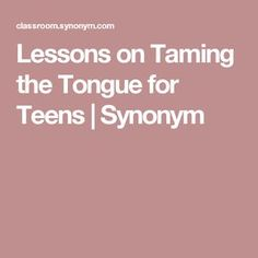 Lessons on Taming the Tongue for Teens | Synonym