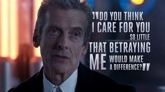 """Do you think I care for you so little that betraying me would make a difference?"" - 12 BBC Latest News - Doctor Who - 12 of the Twelfth Doctor's Greatest Moments Twelfth Doctor, Doctor Who 12th Doctor, Doctor Who Clara, Doctor Who Tardis, Fantastic Quotes, Doctor Who Quotes, Peter Capaldi, Super Quotes, Dr Who"