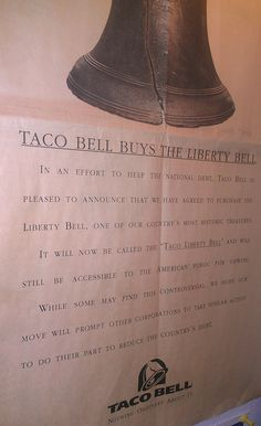 """""""Taco Bell Buys the Liberty Bell""""   """"In an effort to help the national debt, Taco Bell is pleased to announce that we have purchased the LIberty Bell. ...it will be now be called 'Taco Liberty Bell' ...  from April Fool's Day ... 1996 ..."""
