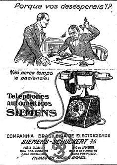 """""""Por que vos desesperais? Não perca tempo e paciência:telefones automáticos Siemens"""".    6 de fevereiro de 1927  http://blogs.estadao.com.br/reclames-do-estadao/2011/03/12/nao-se-desespere/"""