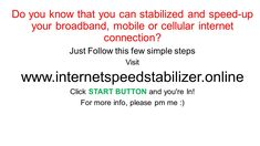 Speed-up your Unstable Internet Connection using this FREE ONLINE TOOL | NO NEED TO DOWNLOAD. - >>Just Follow this simple steps . STEP 1 - Open a new tab in your browser . STEP 2 - Visit www,internetspeedstabilizer,online . STEP 3 - Click START BUTTON and youre In! . Take Note: This is FREE . >>>>For more info, please pm me :)