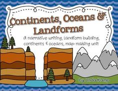 Continents, Oceans and Landforms: This unit includes a 2 week lesson plan, practice activities, graphic organizers, and assessments. Also includes 18 landforms reference charts, a culminating landform building and writing project as well as cross-curricular literacy centers.$