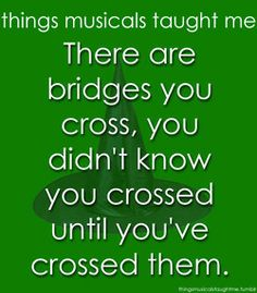 There Are Bridges You Cross. You Didn't know you crossed until you've crossed them.