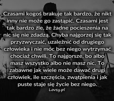 Lovsy.pl - Strona pełna uczuć. Sad Quotes, Motivational Quotes, Like A Boss, Motto, Crying, It Hurts, Poems, Thoughts, Humor