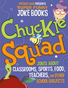 Chuckle Squad: Jokes About Classrooms, Sports, Food, Teachres, and Other School Subjects by Michael Dahl. For ages 6-8. A collection of jokes about school.