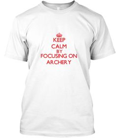 Keep Calm Archery White T-Shirt Front - This is the perfect gift for someone who loves Archery. Thank you for visiting my page (Related terms: Keep calm and carry on,Keep calm and focus on Archery,I Love Archery,Archery,Archery,Archery  sports ...)