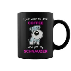 I just want to drink coffee and pet my Schnauzer #coffee  #my Schnauzer. Pets t-shirts,Pets sweatshirts, Pets hoodies,Pets v-necks,Pets tank top,Pets legging.