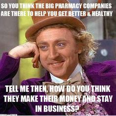 the doctors, too. always remember this. it's an industry, not a ministry.