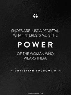 Shoes are just a pedestal. Let's talk about the power of the woman wearing them.