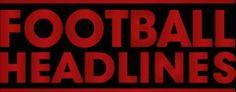 18 Football News Headlines