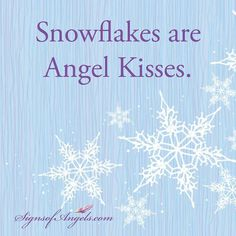 Snowflakes are Angel Kisses. Christmas Words, Christmas Ideas, Christmas Decorations, Angel Kisses, Angels In Heaven, Heavenly Angels, Angel Quotes, I Believe In Angels, Winter Magic