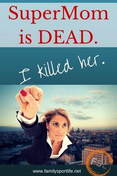 SuperMom is DEAD. I killed her. via @Family Sport Life - Tara Newman #motherhood #parenting