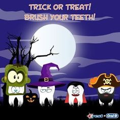 Trick or Treat. Brush your Teeth.