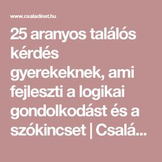 25 aranyos találós kérdés gyerekeknek, ami fejleszti a logikai gondolkodást és a szókincset | Családinet.hu Games For Kids, Activities For Kids, Crafts For Kids, Home Learning, Kids Learning, Parenting Advice, Kids And Parenting, Infancy, Play To Learn