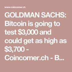 GOLDMAN SACHS: Bitcoin is going to test $3,000 and could get as high as $3,700 - Coincorner.ch - Bezahl's mit Bitcoin Goldman Sachs, News