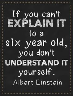 """If you can't explain it to a six year old, you don't understand it yourself."" Albert Einstein #quotes"