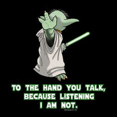 Not Listening Yoda Parody Tshirt by OffWorld Designs. Available in Unisex sizes, on black. Parody of Yoda, and the classic expression, Talk to the Hand. Sarcasm, Star Wars.