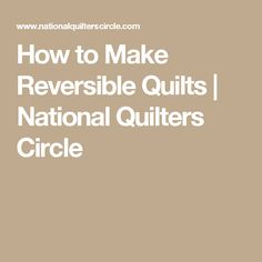 How to Make Reversible Quilts | National Quilters Circle