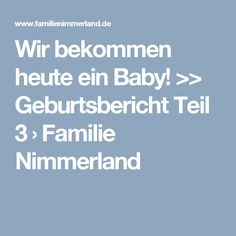 Wir bekommen heute ein Baby! >> Geburtsbericht Teil 3 › Familie Nimmerland