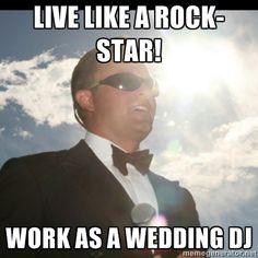 Live like a rock-star! work as a wedding dj - Mark Still | Meme Generator