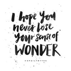 I hope you never lose your sense of wonder. Brush lettering @spoiltbytes