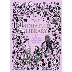 My Miniature Library is a kit to make a complete collection of tiny books that you can really read! With stories ranging from illustrated fairytales to well-loved nonsense rhymes and books of butterflies, birds and flowers, plus blank books for you to Beautiful Library, Book Spine, Little Library, Literary Gifts, Blank Book, Book Projects, Library Books, Children's Books, Book Themes
