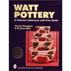 Watt Pottery: A Collector's Reference With Price Guide ....(I wonder if there's a book newer than 1997?)