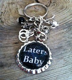 Laters Baby Laters We aim to please keychain by GirlieGurlzGifts, $18.99