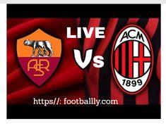 Live Football Match, Soccer Match, As Roma, Ac Milan, Real Madrid Vs Osasuna, Real Madrid Vs Levante, Barcelona Champions League, Italia, Portal