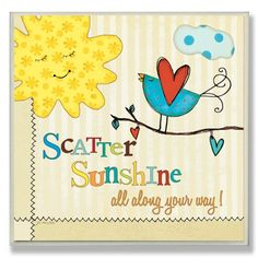 Scatter Sunshine All Along Your Way!