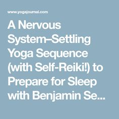 A Nervous System–Settling Yoga Sequence (with Self-Reiki!) to Prepare for Sleep with Benjamin Sears - Yoga Journal