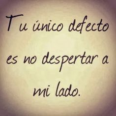 Tu Unico Defecto Frase Corta De Amor Your only flaw is not waking up next to me. Amor Quotes, Love Quotes, Funny Quotes, Inspirational Quotes, Qoutes, Love Phrases, Love Words, Frases Love, Quotes En Espanol