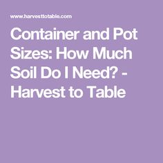 Container and Pot Sizes: How Much Soil Do I Need? - Harvest to Table