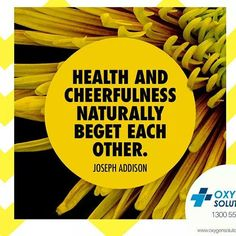 """""""Health and cheerfulness naturally beget each other."""" -Joseph Addison  #WeekendQuotes  #oxygensolutions #quotes #qotd #dailyquotes"""