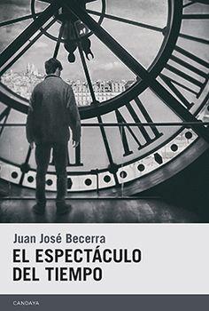 """""""El espectáculo del tiempo"""", de Juan José Becerra (Editorial Candaya, 2016)"""