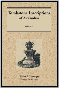 Tombstone Inscriptions of Alexandria, Virginia: Volume 5