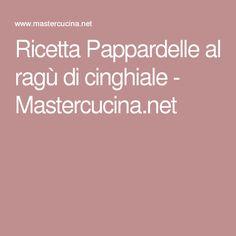 Ricetta Pappardelle al ragù di cinghiale - Mastercucina.net
