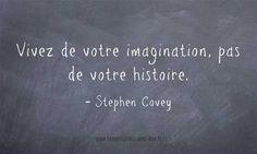 """""""Vivez de votre imagination pas de votre histoire.""""  -Stephen Covey  http://ift.tt/1V9s8wk"""