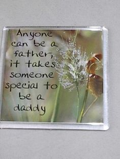 """Fridge Magnet 016 """"Anyone can be a father, it takes someone special to be a daddy."""" 2.5"""" square. Acrylic."""