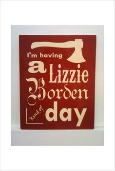 Lizzie Borden Kind of Day Metal Sign. $25.00, via Etsy.