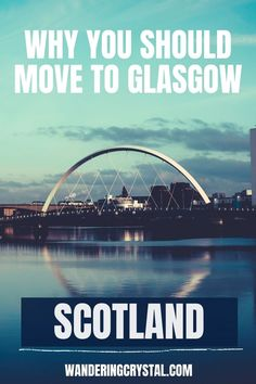 Why you should move to Glasgow, moving to Glasgow Scotland, Moving to Scotland, Pros and Cons of Living in Glasgow, pros and cons of moving to glasgow, Moving to Glasgow from the US, wanderingcrystal, how to move to Glasgow, an expat guide to living in Glasgow, positives and negatives of moving to Glasgow, reasons to live in Glasgow, living in Glasgow vs Edinburgh, moving to Glasgow University, Is Glasgow a good place to live?, People make Glasgow #Glasgow #Scotland #Expat #MovingAbroad
