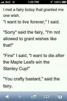 """Toronto Maple Leafs wish<<<should be """"I want to die after the caps win the cup"""" *laughs and then cries at the thought of living forever*"""