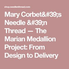 Mary Corbet's Needle 'n Thread — The Marian Medallion Project: From Design to Delivery