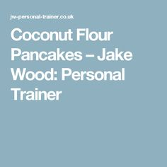 Coconut Flour Pancakes – Jake Wood: Personal Trainer