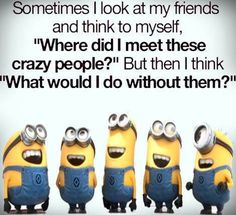 dark humor For all Minions fans this is your lucky day, we have collected some latest fresh insanely hilarious Collection of Minions memes and Funny picturess Bff Quotes, Best Friend Quotes, Cute Quotes, Friendship Quotes, Funny Quotes, Qoutes, Funny Friendship, Quotations, Senior Quotes