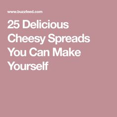 25 Delicious Cheesy Spreads You Can Make Yourself