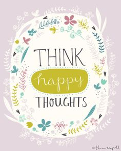 """Piensa pensamientos felices """"Think Happy Thoughts"""" Flora Waycott The Words, More Than Words, Cool Words, Think Happy Thoughts, Positive Thoughts, Positive Quotes, Positive Mindset, Positive Vibes, Pretty Words"""