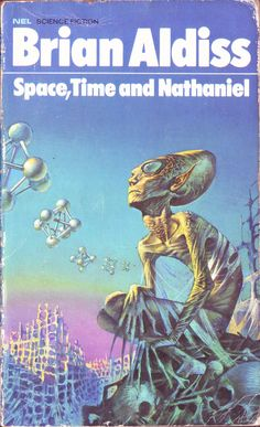 Space, Time and Nathaniel by Brian Aldiss. NEL Cover artist Bruce Pennington Space, Time and Nathaniel by Brian Aldiss . Arte Sci Fi, Sci Fi Art, Science Fiction Books, Pulp Fiction, Sci Fi Fantasy, Fantasy Books, Classic Sci Fi Books, Sci Fi Novels, Vintage Book Covers
