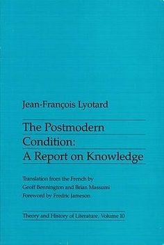 The Postmodern Condition: A Report on Knowledge by Jean-François Lyotard (1979)